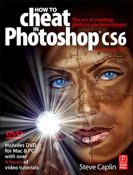 Book How To Cheat In Photoshop Cs6: The Art Of Creating Realistic Photomontages by Steve Caplin