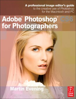 Book Adobe Photoshop Cs6 For Photographers: A Professional Image Editor's Guide To The Creative Use Of… by Martin Evening