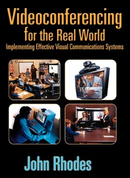 Book Videoconferencing for the Real World: Implementing Effective Visual Communications Systems by John Rhodes