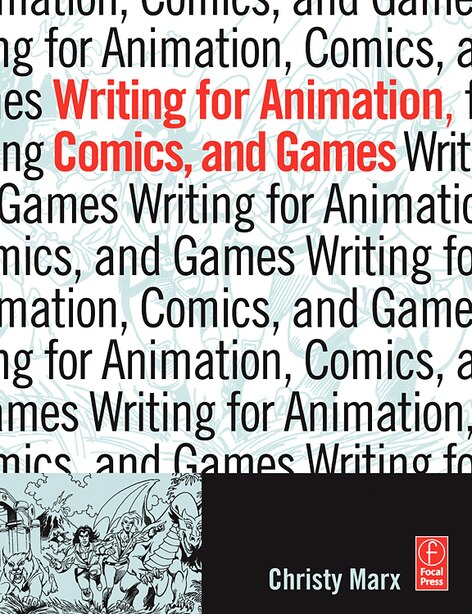 Writing for Animation, Comics, and Games by Christy Marx
