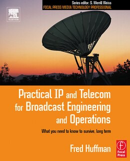 Book Practical Ip and Telecom For Broadcast Engineering and Operations: What you need to know to survive… by Fred Huffman