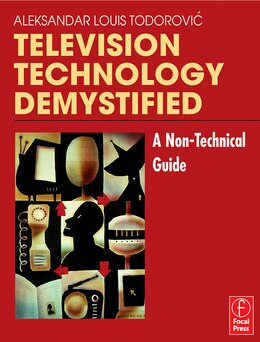 Book Television Technology Demystified: A Non-technical Guide by Aleksandar Louis Todorovic