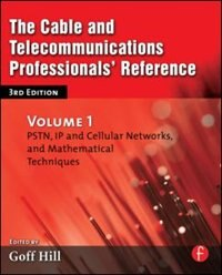 Book The Cable and Telecommunications Professionals' Reference: Pstn, Ip And Cellular Networks, And… by Goff Hill
