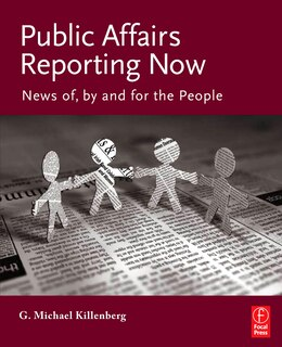 Book Public Affairs Reporting Now: News of, by and for the People by George Michael Killenberg