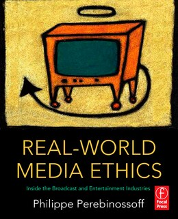 Book Real-world Media Ethics: Inside The Broadcast And Entertainment Industries by Philippe Perebinossoff