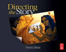 Book Directing the Story: Professional Storytelling and Storyboarding Techniques for Live Action and… by Francis Glebas