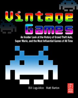 Book Vintage Games: An Insider Look At The History Of Grand Theft Auto, Super Mario, And The Most… by Bill Loguidice