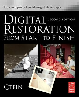 Book Digital Restoration from Start to Finish: How to repair old and damaged photographs by Ctein