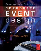 Freelancer's Guide to Corporate Event Design: From Technology Fundamentals to Scenic and…