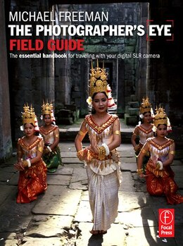 Book The Photographer's Eye Field Guide: The essential handbook for traveling with your digital SLR… by Michael Freeman