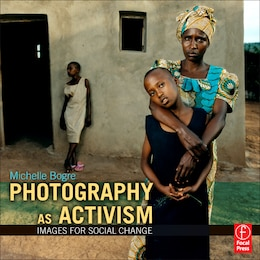Book Photography as Activism: Images for Social Change by Michelle Bogre