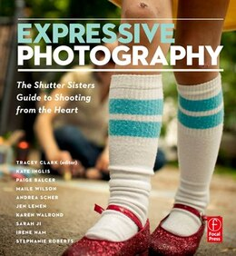 Book Expressive Photography: The Shutter Sisters' Guide to Shooting from the Heart by Shutter Sisters
