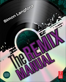 Book The Remix Manual: The Art And Science Of Dance Music Remixing With Logic by Simon Langford