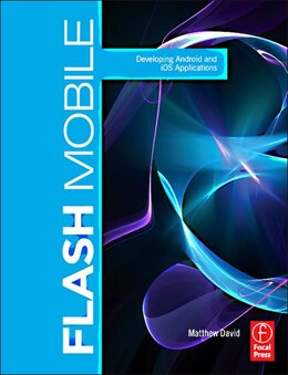 Book Flash Mobile: Developing Android and iOS Applications by Matthew David