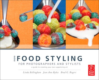 More Food Styling For Photographers And Stylists: A guide to creating your own appetizing art by Linda Bellingham