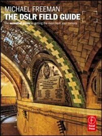 Book The Dslr Field Guide: The essential guide to getting the most from your camera by Michael Freeman