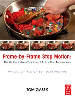 Book Frame-By-Frame Stop Motion: The Guide to Non-Traditional Animation Techniques by Tom Gasek
