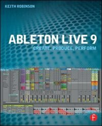 Book Ableton Live 9: Create, Produce, Perform by Keith Robinson