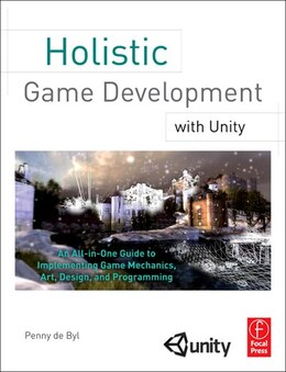 Book Holistic Game Development With Unity: An All-in-one Guide To Implementing Game Mechanics, Art… by Penny De Byl