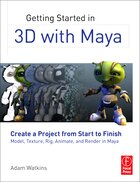 Getting Started in 3D with Maya: Create A Project From Start To Finish Model, Texture, Rig, Animate…