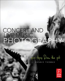 Book Concert and Live Music Photography: Pro Tips from the Pit by J. Dennis Thomas