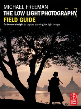 Book The Low Light Photography Field Guide: The essential guide to getting perfect images in challenging… by Michael Freeman
