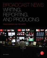 Book Broadcast News Writing, Reporting, And Producing by Frank Barnas