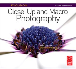 Book Focus On Close-up And Macro Photography: Focus On The Fundamentals by Clive Branson