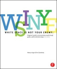 Book White Space Is Not Your Enemy: A Beginner's Guide To Communicating Visually Through Graphic, Web… by Rebecca Hagen
