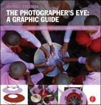 Book The Photographer's Eye: Graphic Guide: Composition And Design For Better Digital Photos by Michael Freeman