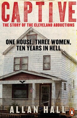 Book Captive: One House Three Women And Ten Years In Hell by Allan Hall