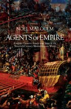 Agents Of Empire: Knights, Corsairs, Jesuits And Spies In The 16th Century Mediterranean World