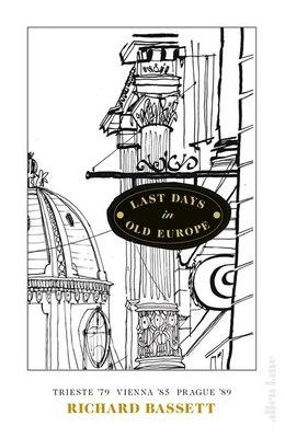 Book Last Days Behind The Curtain: Trieste 79, Vienna '85, Prague '89 by Richard Bassett
