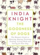 The Goodness Of Dogs: The Human's Guide To Choosing, Buying, Training, Feeding, Living With And…