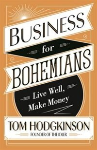 Book Business For Bohemians: Live Well, Make Money by Tom Hodgkinson