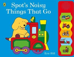 Book Spot's Noisy Things That Go by Eric Hill