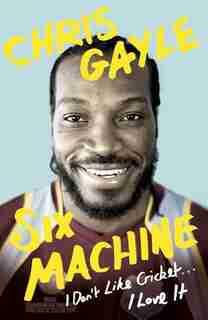 Six Machine: I Don't Like Cricket... I Love It by Chris Gayle