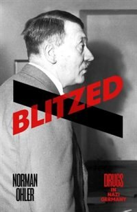 Book Blitzed: Drugs In Nazi Germany by Norman Ohler