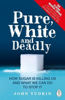 Book Pure, White And Deadly: How Sugar Is Killing Us And What We Can Do To Stop It by John Yudkin