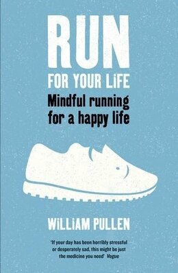 Book Run For Your Life: Mindful Running For A Happy Life by William Pullen