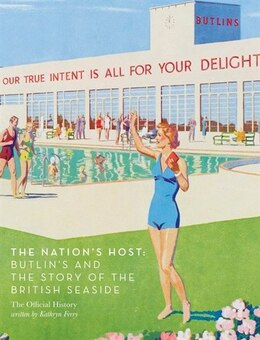 Book The Nation's Host: Butlin's And The Story Of The British Seaside by Kathryn Ferry