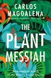 The Plant Messiah: Adventures In Search Of The World#s Rarest Species by Carlos Magdalena