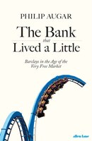 The Bank That Lived A Little: Barclays In The Age Of The Very Free Market