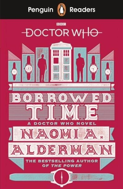Penguin Readers Level 5: Doctor Who: Borrowed Time by Naomi Alderman