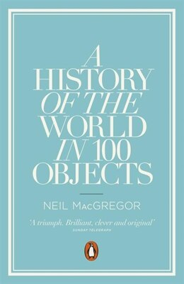 Book A History Of The World In 100 Objects by Neil Macgregor