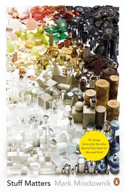 Stuff Matters: The Strange Stories Of The Marvellous Materials That Shape Our by Mark Miodownik