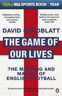 Book The Game Of Our Lives: The Meaning And Making Of English Football by David Goldblatt