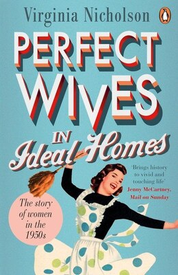 Book Perfect Wives In Ideal Homes: The Story Of Women In The 1950s by Virginia Nicholson