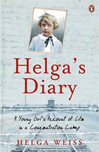 Helga's Diary: A Young Girl's Account Of Life In Concentration Camp