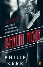 Berlin Noir: March Violets The Pale Criminal A German Requiem